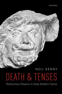 Death and Tenses: Posthumous Presence in Early Modern France