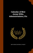 Calendar Of New Jersey Wills  Administrations  Etc