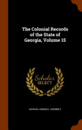 The Colonial Records Of The State Of Georgia  Volu
