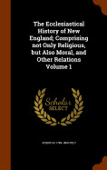 The Ecclesiastical History Of New England; Compris