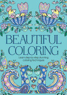 Beautiful Coloring: Learn Step-By-Step Stunning Coloring Techniques