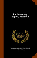 Parliamentary Papers  Volume 8
