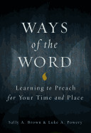 Ways Of The Word: Learning To Preach For Your Time
