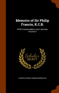 Memoirs Of Sir Philip Francis  K.c.b.: With Corres