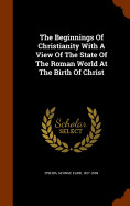 The Beginnings Of Christianity With A View Of The
