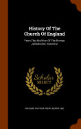 History Of The Church Of England: From The Aboliti