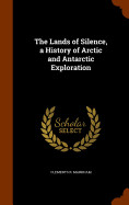 The Lands Of Silence  A History Of Arctic And Anta