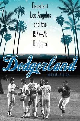 Dodgerland: Decadent Los Angeles and the 1977-78 Dodgers