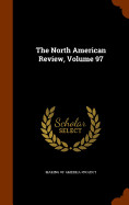 The North American Review  Volume 97