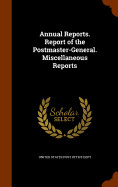 Annual Reports. Report Of The Postmaster-general.