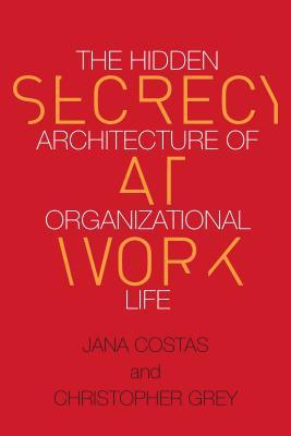 Secrecy At Work: The Hidden Architecture Of Organi