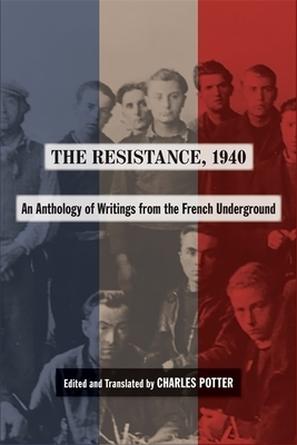 The Resistance, 1940: An Anthology of Writings from the French Underground