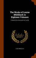 The Works Of Louise Muhlbach In Eighteen Volumes: