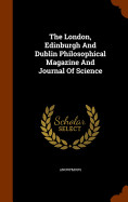 The London  Edinburgh And Dublin Philosophical Mag