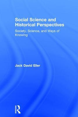 Social Science and Historical Perspectives: Society, Science, and Ways of Knowing
