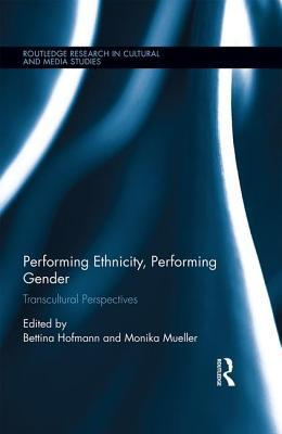 Performing Ethnicity, Performing Gender: Transcultural Perspectives