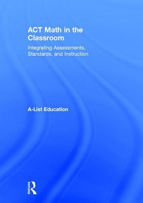 ACT Math in the Classroom: Integrating Assessments, Standards, and Instruction