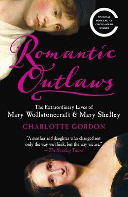 Romantic Outlaws: The Extraordinary Lives Of Mary