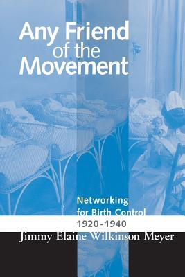 Any Friend of the Movement: Networking for Birth Control 1920-1940