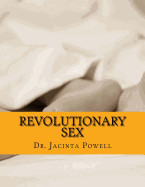 Revolutionary Sex: The Unique Sex Techniques Guide That Teaches You How to Please Your Man or Woman in Bed