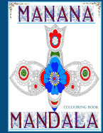 Manana Mandala Colouring Book: Over 40 Amazing Mandalas to Colour and Bring Balance Back to Your Nirvana.
