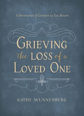 Grieving The Loss Of A Loved One: A Devotional Of