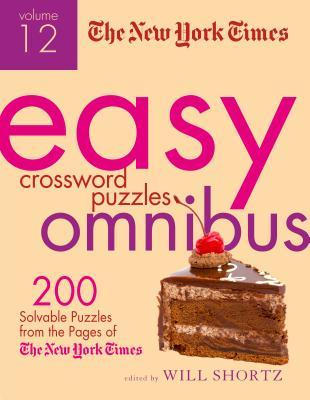 The New York Times Easy Crossword Puzzle Omnibus Volume 12: 200 Solvable Puzzles from the Pages of the New York Times