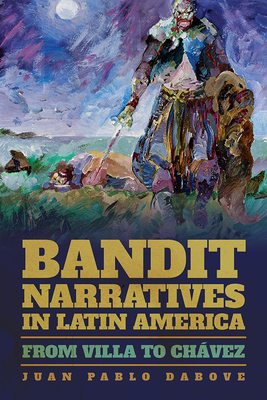 Bandit Narratives in Latin America: From Villa to Chavez