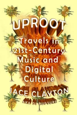 Uproot: Travels in 21st Music and Digital Culture