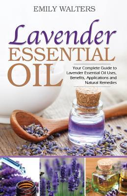 Lavender Essential Oil: Your Complete Guide To Lavender Essential Oil Uses  Benefits  Applications And Natural Remedies