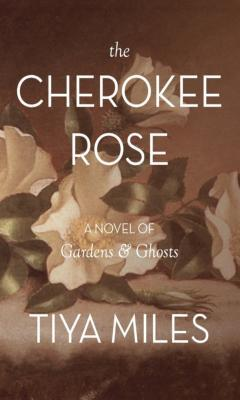 The Cherokee Rose: A Novel of Gardens & Ghosts