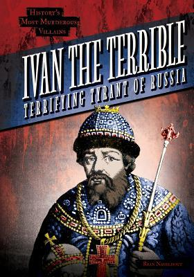 Ivan the Terrible: Terrifying Tyrant of Russia