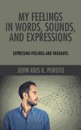 My Feelings in Words, Sounds, and Expressions: Expressing Feelings and Thoughts