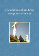 The Stations of the Cross Through the Eyes of Mary