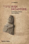 In Search of the Irish Dreamtime: Archaeology and Early Irish Literature