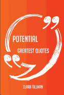 Potential Greatest Quotes - Quick, Short, Medium or Long Quotes. Find the Perfect Potential Quotations for All Occasions - Spicing Up Letters, Speeche