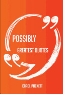Possibly Greatest Quotes - Quick, Short, Medium or Long Quotes. Find the Perfect Possibly Quotations for All Occasions - Spicing Up Letters, Speeches,