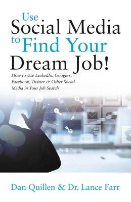 Use Social Media To Find Your Dream Job!: How To Use Linkedin  Google+  Facebook  Twitter And Other Social Media In Your Job Search