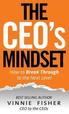 The CEO's Mindset: How to Break Through to the Next Level
