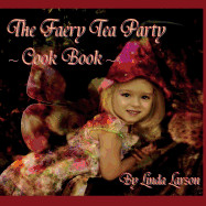 The Faery Tea Party Cook Book: The Faery Tea Party Cook Book (UK Recipes Version)