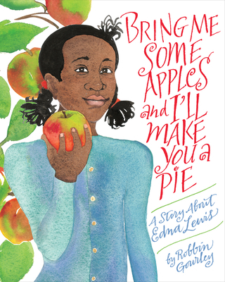 Bring Me Some Apples And I Ll Make You A Pie: A Story About Edna Lewis