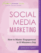 Social Media Marketing Workbook and Planner: How to Master Engagement in 15 Minutes a Day