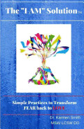 The I Am Solution: Simple Practices to Transform Fear Back to Love