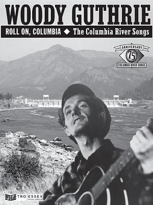 Woody Guthrie - Roll On, Columbia: The Columbia River Songs: 75th Anniversary Collection