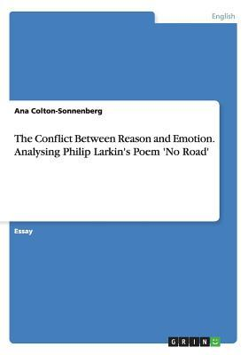 The Conflict Between Reason and Emotion. Analysing Philip Larkin's Poem 'no Road'