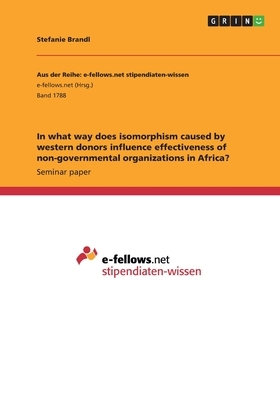 In What Way Does Isomorphism Caused by Western Donors Influence Effectiveness of Non-Governmental Organizations in Africa?