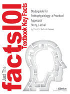 Studyguide for Pathophysiology: A Practical Approach by Story, Lachel, ISBN 9781284042245