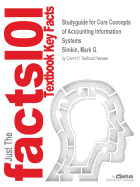 Studyguide for Core Concepts of Accounting Information Systems by Simkin, Mark G., ISBN 9781118742938
