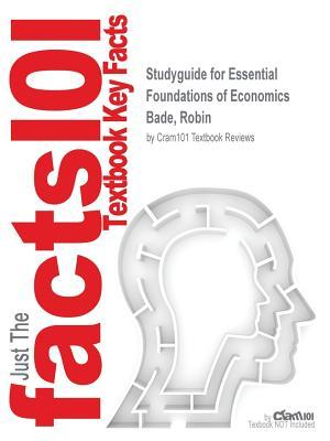 Studyguide for Essential Foundations of Economics by Bade, Robin, ISBN 9780132951470