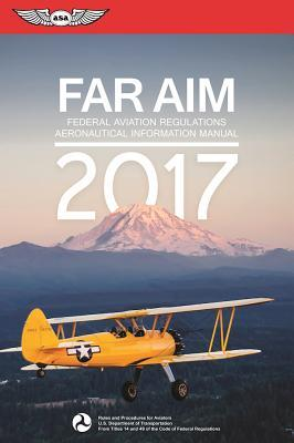 Far/Aim 2017: Federal Aviation Regulations / Aeronautical Information Manual